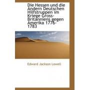 Die Hessen Und Die Andern Deutschen Hilfstruppen Im Kriege Gross-Britanniens Gegen Amerika 1776-1783 by Edward Jackson Lowell