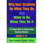 Why Your Students Do What They Do and What to Do When They Do it: Grades 6-12 by Roger Pierangelo