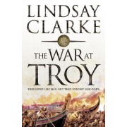 The War at Troy by Lindsay Clarke