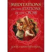 Meditations on Stations of the Cross by Cardinal John Henry Newman