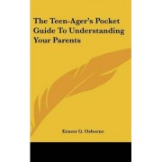 The Teen-Ager's Pocket Guide to Understanding Your Parents by Ernest G Osborne