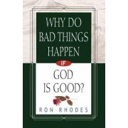 Why Do Bad Things Happen If God is Good? by Dr Ron Rhodes