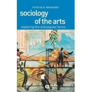 Sociology of the Arts by Victoria D. Alexander