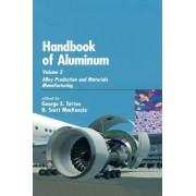 Handbook of Aluminum: Alloy Production and Materials Manufacturing Volume 2 by George E. Totten
