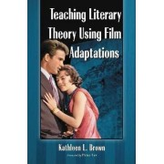 Teaching Literary Theory Using Film Adaptations by Kathleen L. Brown