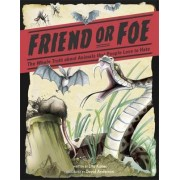 Friend or Foe? The Whole Truth About Animals That People Love to Hate by Etta Kaner