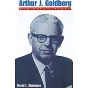 Arthur J.Goldberg by David L. Stebenne