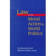 Law and Moral Action in World Politics by Cecelia Lynch