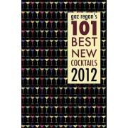 Gaz Regan's 101 Best New Cocktails 2012 by Gary Regan