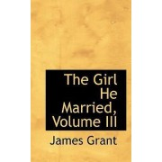 The Girl He Married, Volume III by James Grant