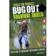 Build the Perfect Bug Out Survival Skills by Creek Stewart