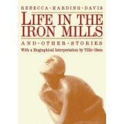Life in the Iron Mills and Other Stories by Rebecca Harding Davis