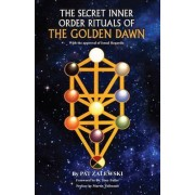 The Secret Inner Order Rituals of the Golden Dawn by Pat Zalewski