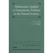 Mathematics Applied to Deterministic Problems in the Natural Sciences by C.C. Lin