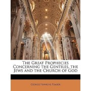 The Great Prophecies Concerning the Gentiles, the Jews and the Church of God by George Hawkins Pember