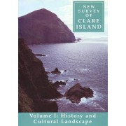 New Survey of Clare Island: History and Cultural Landscape v. 1 by K. Whelan