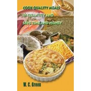 Cook Quality Meals in Quantity and Save Time and Money by W. C. Green