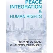 Peace, Integration and Human Rights by Dr. Muhammad Tahir-ul-Qadri