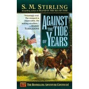 Against the Tide of Years by S.M. Sterling