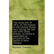 The Naval War of 1812 or the History of the U.S. Navy During the Last War with Great Britain, Part II by Roosevelt Theodore