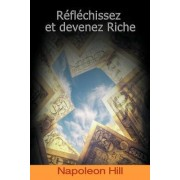 Reflechissez Et Devenez Riche / Think and Grow Rich (French Edition) by Napoleon Hill