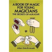 A Book of Magic for Young Magicians by Allan Zola Kronzek
