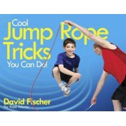 Cool Jump Rope Tricks You Can Do by David Fisher