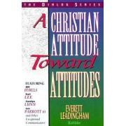 A Christian Attitude Toward Attitudes by Everett Leadingham
