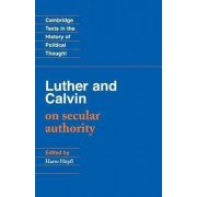 Luther and Calvin on Secular Authority by John Calvin