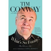 What's So Funny?: My Hilarious Life by Tim Conway