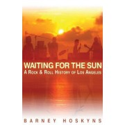 Waiting for the Sun: A Rock and Roll History of Los Angeles