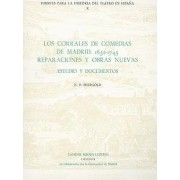 Los Corrales de Comedias de Madrid: 1632-1745. Reparaciones y obras nuevas by N. D. Shergold