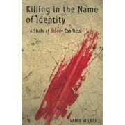 Killing in the Name of Identity by Vamik D. Volkan
