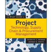 The Wiley Guide to Project Technology, Supply Chain, and Procurement Management by Peter Morris