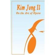 Kim Jong Il On The Art of Opera by Kim Jong Il