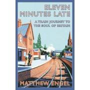 Eleven Minutes Late by Matthew Engel