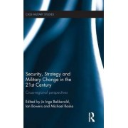 Security, Strategy and Military Change in the 21st Century by Jo Inge Bekkevold