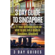 3 Day Guide to Singapore by 3 Day City Guides