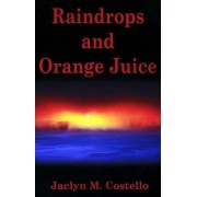 Raindrops and Orange Juice by Jaclyn M Costello