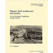Historic Zuni Architecture and Society by T. J. Ferguson