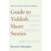 The Association of Jewish Libraries Guide to Yiddish Short Stories by Bennett Muraskin