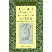 The Cult of Asherah in Ancient Israel and Judah by Judith M. Hadley