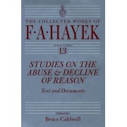Studies on the Abuse and Decline of Reason by F. a. Hayek