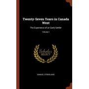 Twenty-Seven Years in Canada West: The Experience of an Early Settler; Volume I