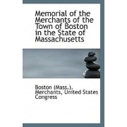 Memorial of the Merchants of the Town of Boston in the State of Massachusetts by United States Congre (Mass ) Merchants