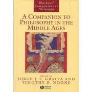 A Companion to Philosophy in the Middle Ages by Jorge J. E. Gracia