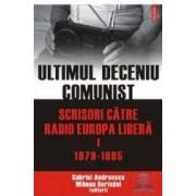 Ultimul deceniu comunist vol. 1 Scrisoare catre Radio Europa Libera 1979-1985 - Gabriel Andreescu