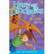 Harry and the Dinosaurs: The Flying Save! by Ian Whybrow
