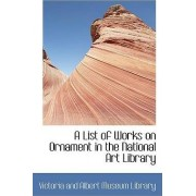 A List of Works on Ornament in the National Art Library by Victoria And Albert Museum Libr