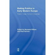 Making Publics in Early Modern Europe by Bronwen Wilson